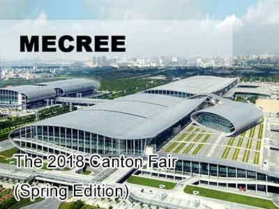 The 2018 Canton Fair (Spring Edition): MECREE Brings New Products and Attacks with Strength