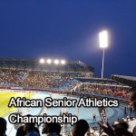LOC 21st Edition Of African Senior Athletics Championship