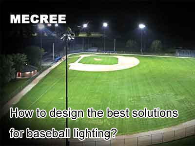 How to design the best solutions for baseball lighting?