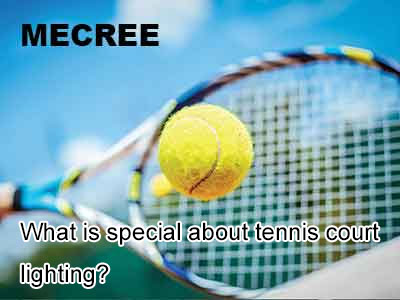 What is special about tennis court lighting?