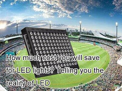 How much cost you will save for LED lights? Telling you the reality of LED