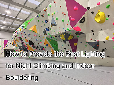 How to Provide the Best Lighting for Night Climbing and Indoor Bouldering