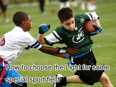 How to choose the Light for some special sport field