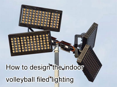 How to design the indoor volleyball filed lighting