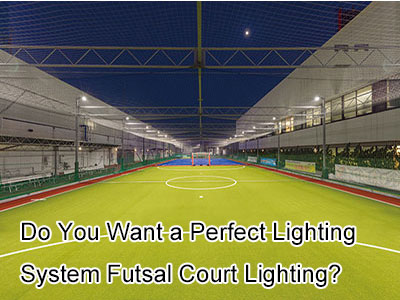 Do You Want a Perfect Lighting System Futsal Court Lighting?
