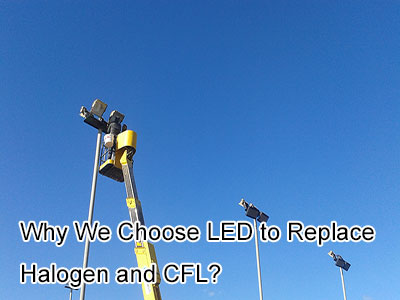 Why We Choose LED to Replace Halogen and CFL?