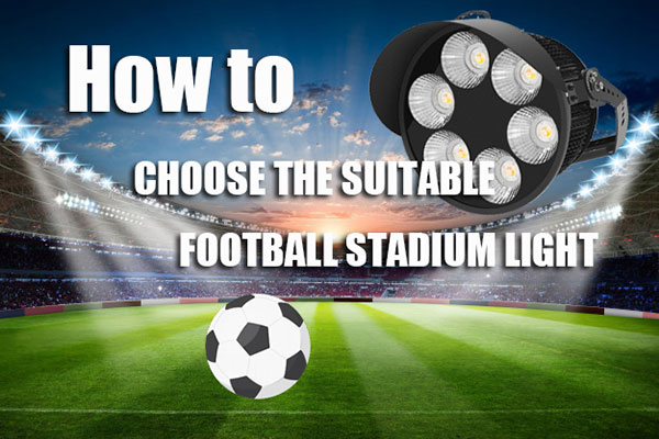 How to choose the most suitable led lights for football fields